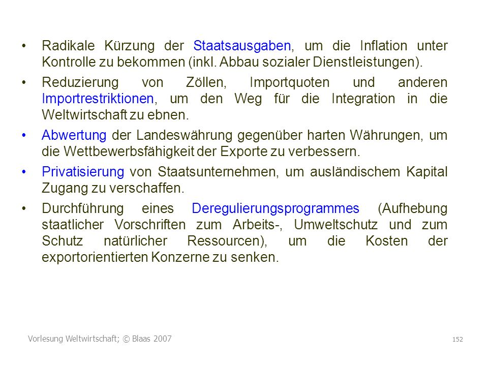 Vorlesung Weltwirtschaft; © Blaas 2007 152 Radikale Kürzung der Staatsausgaben, um die Inflation unter Kontrolle zu bekommen (inkl. Abbau sozialer Die
