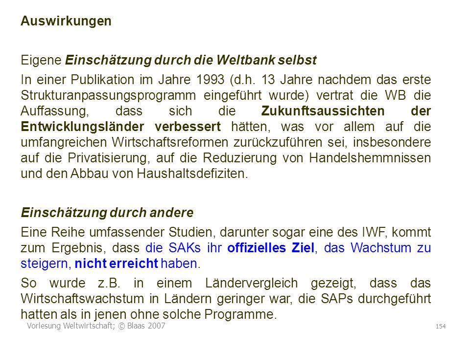 Vorlesung Weltwirtschaft; © Blaas 2007 154 Auswirkungen Eigene Einschätzung durch die Weltbank selbst In einer Publikation im Jahre 1993 (d.h. 13 Jahr