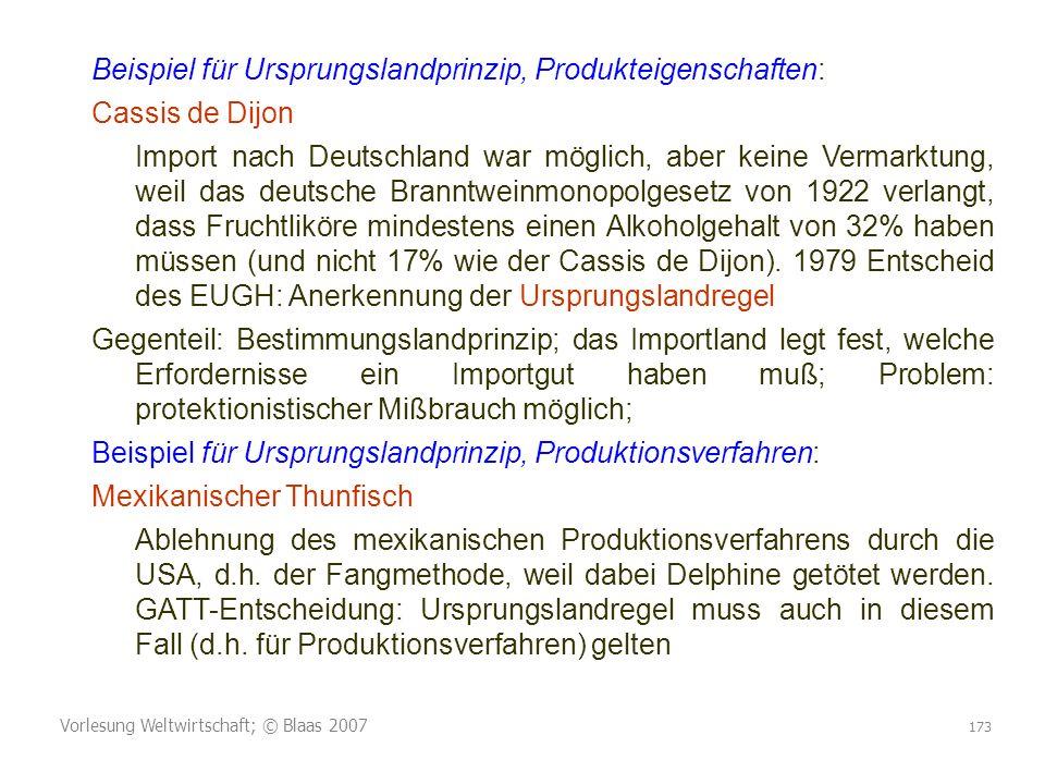Vorlesung Weltwirtschaft; © Blaas 2007 173 Beispiel für Ursprungslandprinzip, Produkteigenschaften: Cassis de Dijon Import nach Deutschland war möglic