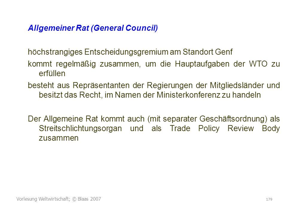 Vorlesung Weltwirtschaft; © Blaas 2007 179 Allgemeiner Rat (General Council) höchstrangiges Entscheidungsgremium am Standort Genf kommt regelmäßig zus