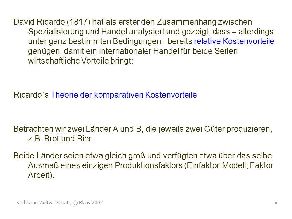 Vorlesung Weltwirtschaft; © Blaas 2007 18 David Ricardo (1817) hat als erster den Zusammenhang zwischen Spezialisierung und Handel analysiert und geze