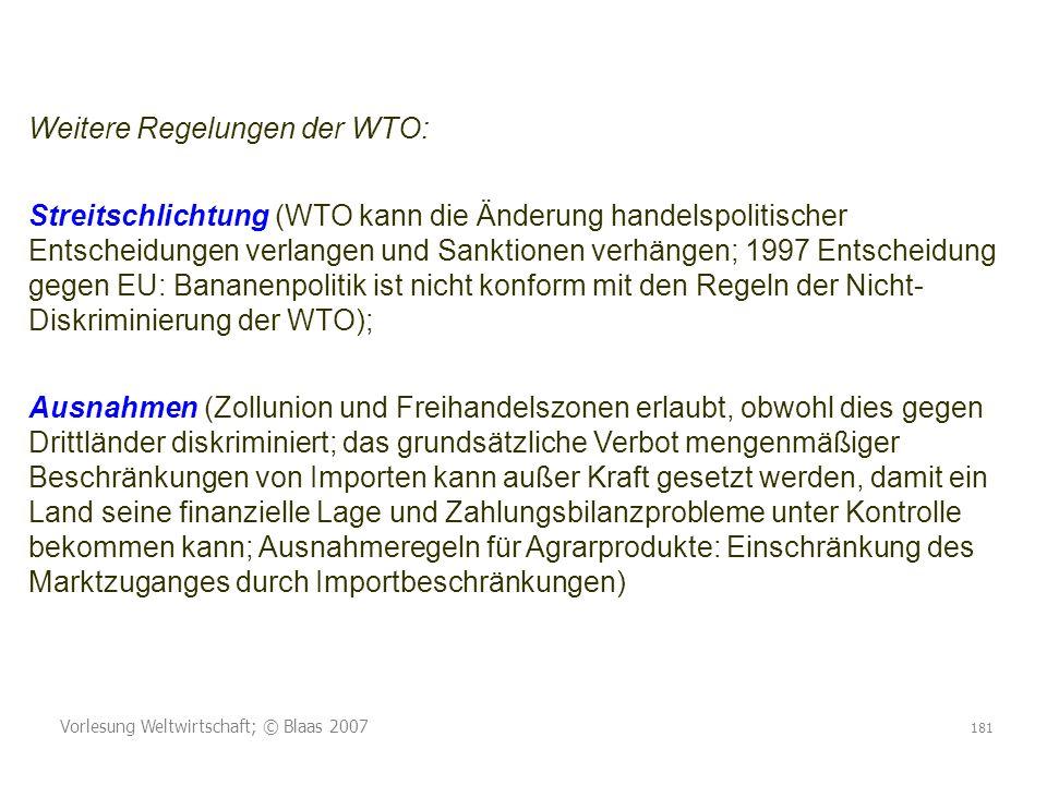 Vorlesung Weltwirtschaft; © Blaas 2007 181 Weitere Regelungen der WTO: Streitschlichtung (WTO kann die Änderung handelspolitischer Entscheidungen verl