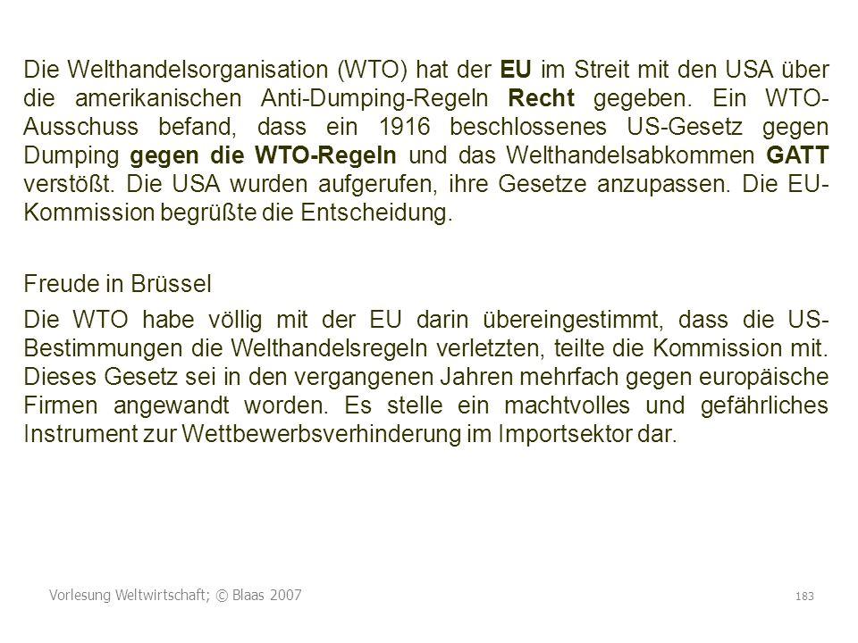 Vorlesung Weltwirtschaft; © Blaas 2007 183 Die Welthandelsorganisation (WTO) hat der EU im Streit mit den USA über die amerikanischen Anti-Dumping-Reg