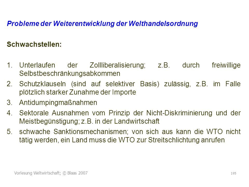 Vorlesung Weltwirtschaft; © Blaas 2007 195 Probleme der Weiterentwicklung der Welthandelsordnung Schwachstellen: 1.Unterlaufen der Zollliberalisierung; z.B.