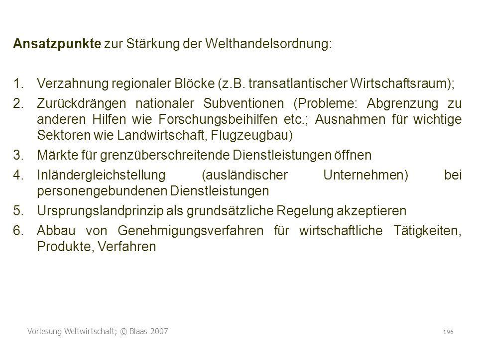 Vorlesung Weltwirtschaft; © Blaas 2007 196 Ansatzpunkte zur Stärkung der Welthandelsordnung: 1.Verzahnung regionaler Blöcke (z.B.