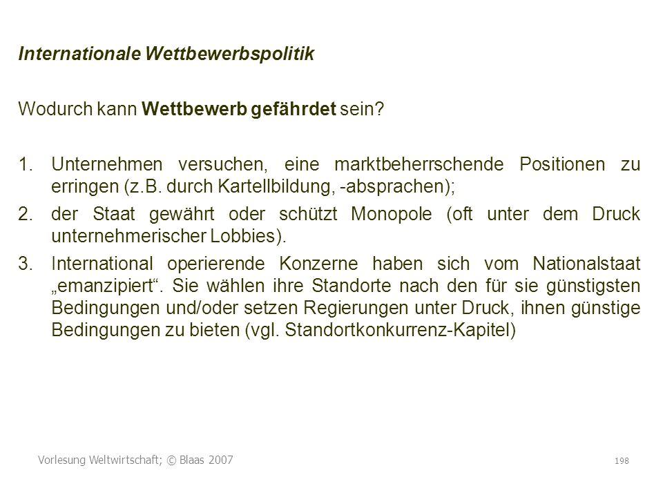 Vorlesung Weltwirtschaft; © Blaas 2007 198 Internationale Wettbewerbspolitik Wodurch kann Wettbewerb gefährdet sein.