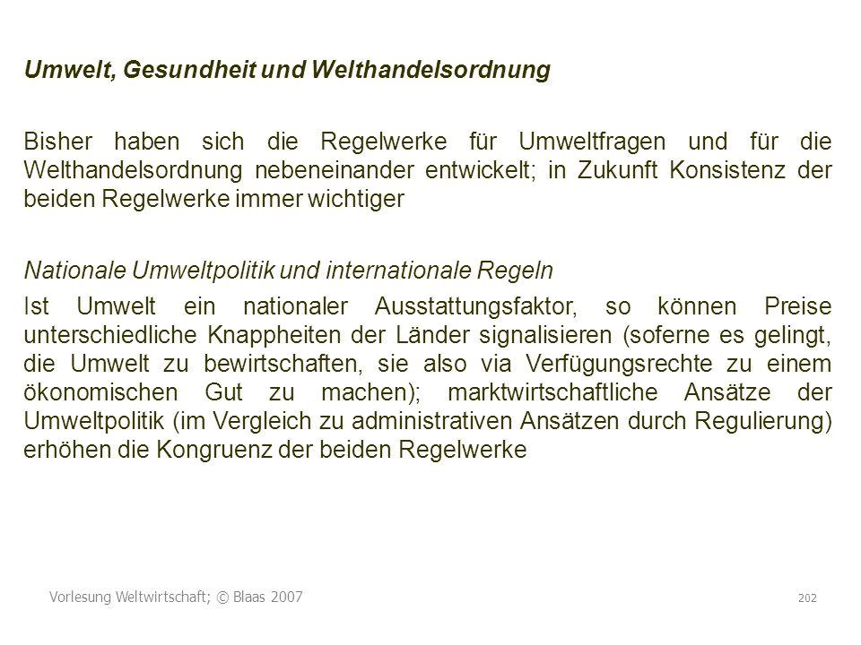 Vorlesung Weltwirtschaft; © Blaas 2007 202 Umwelt, Gesundheit und Welthandelsordnung Bisher haben sich die Regelwerke für Umweltfragen und für die Wel