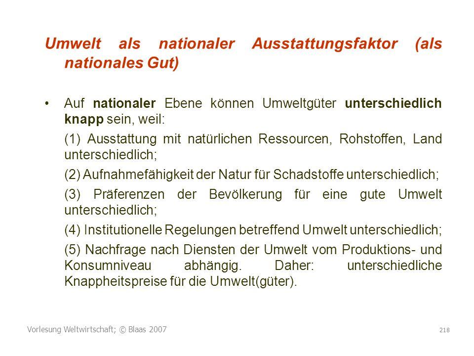 Vorlesung Weltwirtschaft; © Blaas 2007 218 Umwelt als nationaler Ausstattungsfaktor (als nationales Gut) Auf nationaler Ebene können Umweltgüter unter