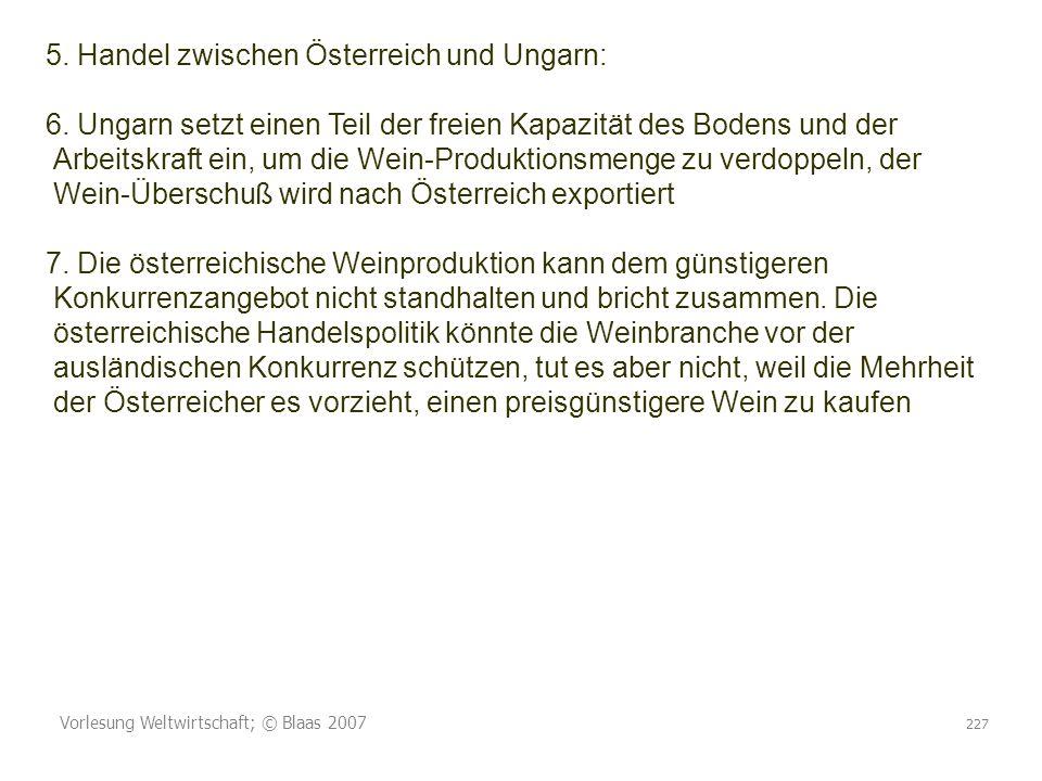 Vorlesung Weltwirtschaft; © Blaas 2007 227 5. Handel zwischen Österreich und Ungarn: 6. Ungarn setzt einen Teil der freien Kapazität des Bodens und de