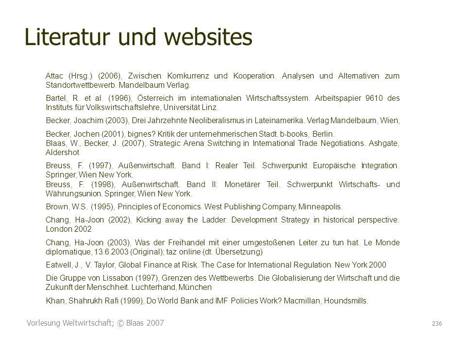Vorlesung Weltwirtschaft; © Blaas 2007 236 Attac (Hrsg.) (2006), Zwischen Komkurrenz und Kooperation. Analysen und Alternativen zum Standortwettbewerb
