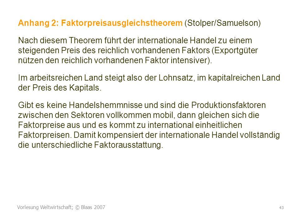 Vorlesung Weltwirtschaft; © Blaas 2007 43 Anhang 2: Faktorpreisausgleichstheorem (Stolper/Samuelson) Nach diesem Theorem führt der internationale Hand