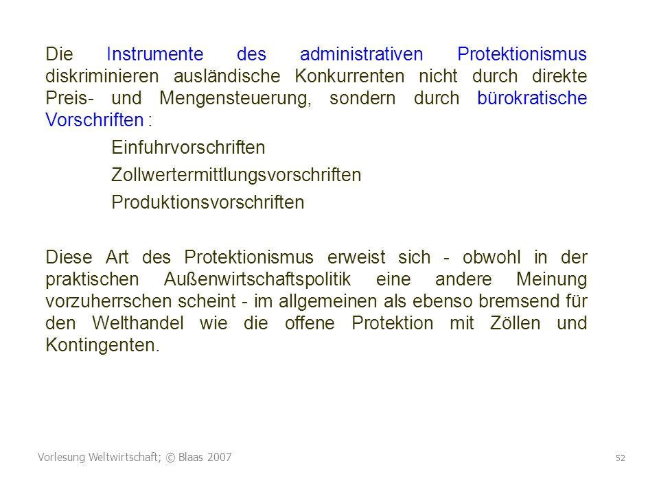 Vorlesung Weltwirtschaft; © Blaas 2007 52 Die Instrumente des administrativen Protektionismus diskriminieren ausländische Konkurrenten nicht durch dir