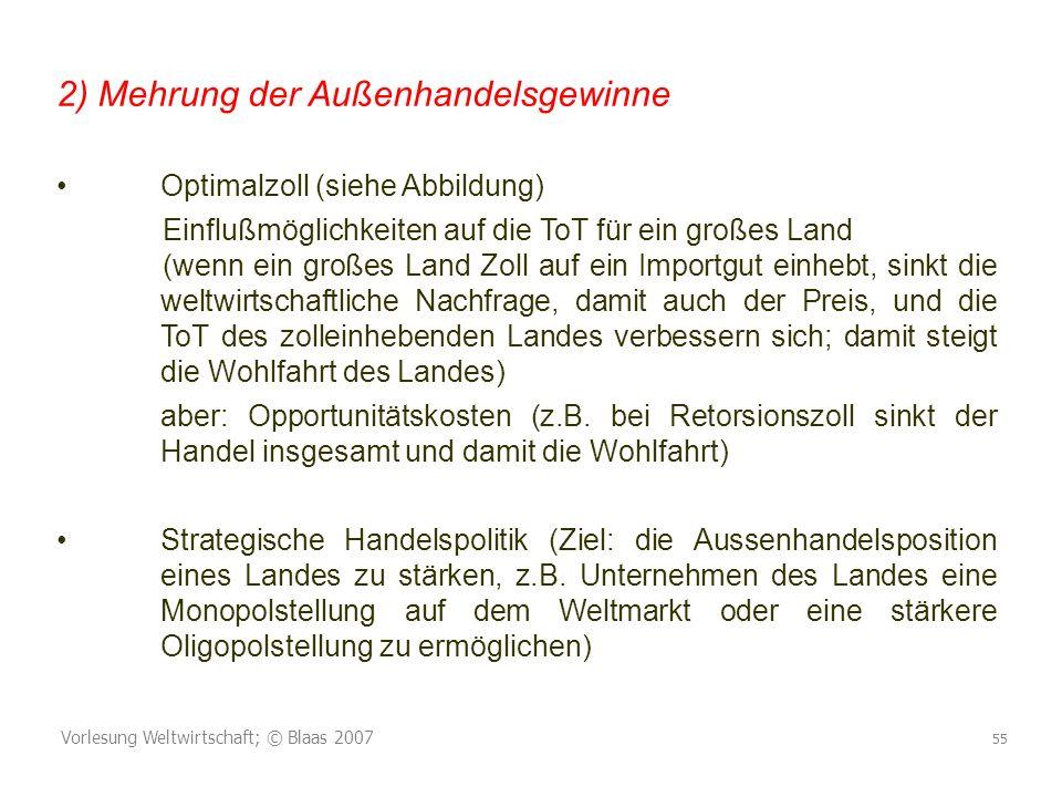 Vorlesung Weltwirtschaft; © Blaas 2007 55 2) Mehrung der Außenhandelsgewinne Optimalzoll (siehe Abbildung) Einflußmöglichkeiten auf die ToT für ein gr