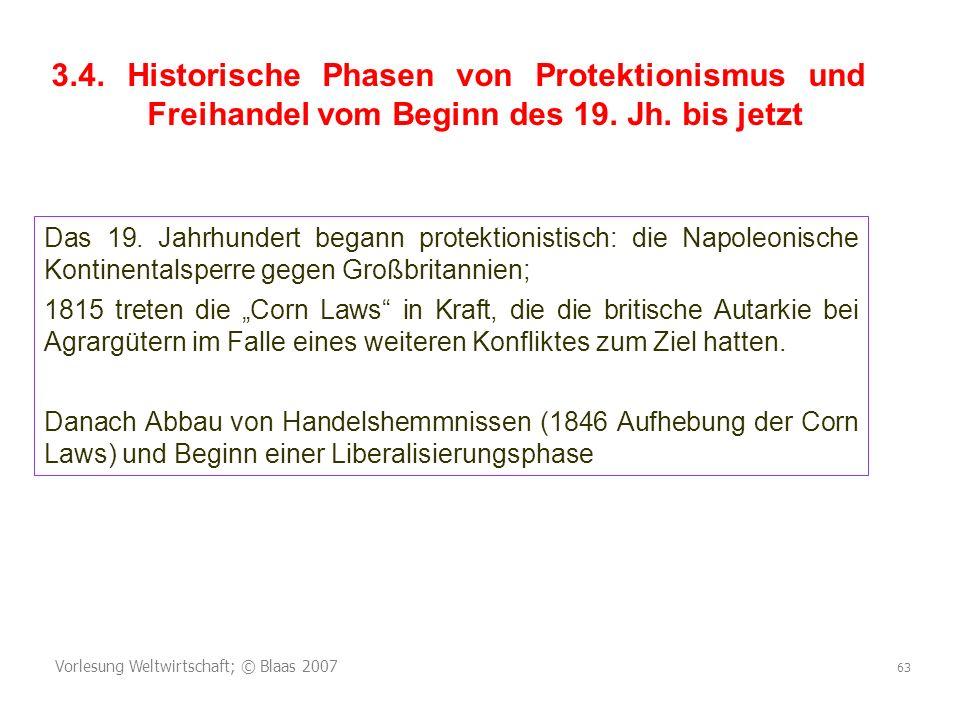Vorlesung Weltwirtschaft; © Blaas 2007 63 3.4. Historische Phasen von Protektionismus und Freihandel vom Beginn des 19. Jh. bis jetzt Das 19. Jahrhund
