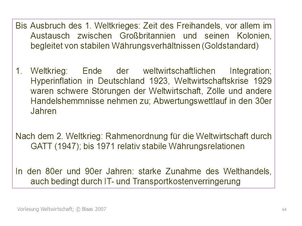 Vorlesung Weltwirtschaft; © Blaas 2007 64 Bis Ausbruch des 1.