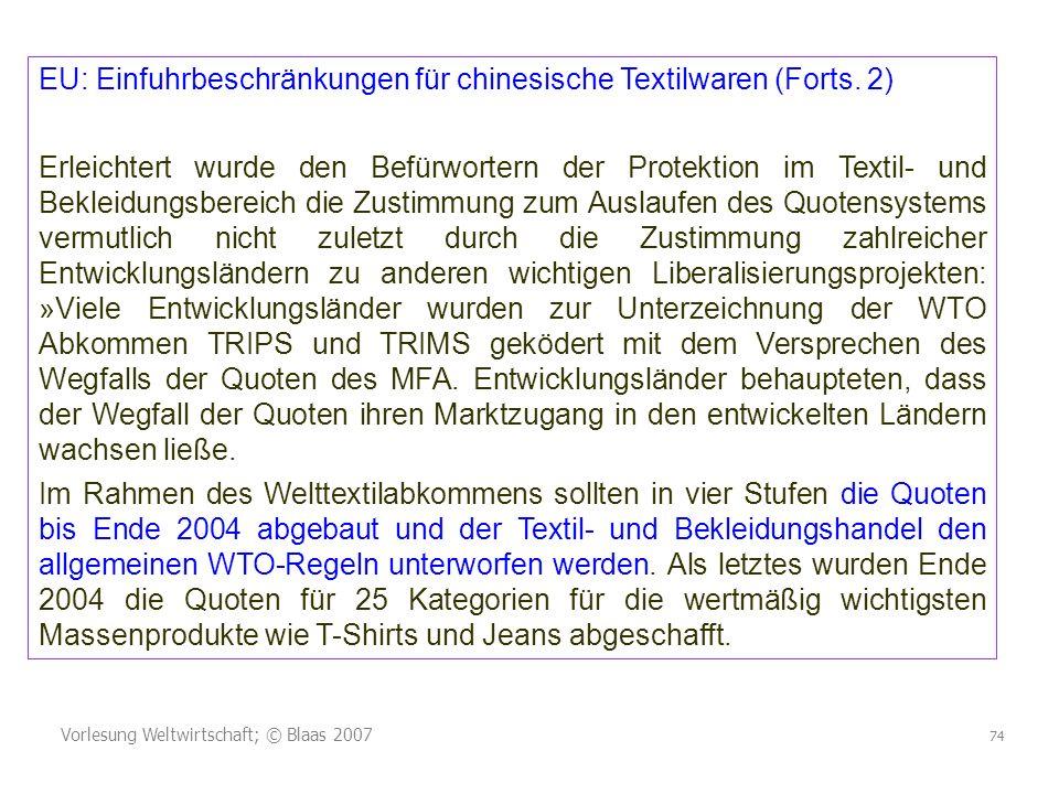 Vorlesung Weltwirtschaft; © Blaas 2007 74 EU: Einfuhrbeschränkungen für chinesische Textilwaren (Forts. 2) Erleichtert wurde den Befürwortern der Prot