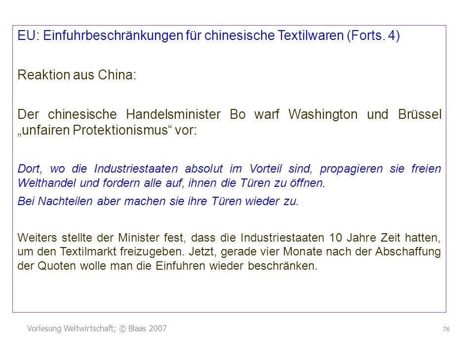 Vorlesung Weltwirtschaft; © Blaas 2007 76 EU: Einfuhrbeschränkungen für chinesische Textilwaren (Forts. 4) Reaktion aus China: Der chinesische Handels