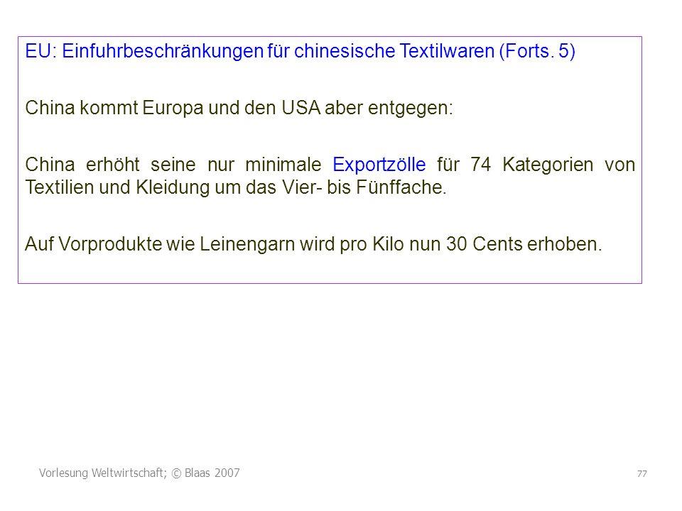 Vorlesung Weltwirtschaft; © Blaas 2007 77 EU: Einfuhrbeschränkungen für chinesische Textilwaren (Forts. 5) China kommt Europa und den USA aber entgege