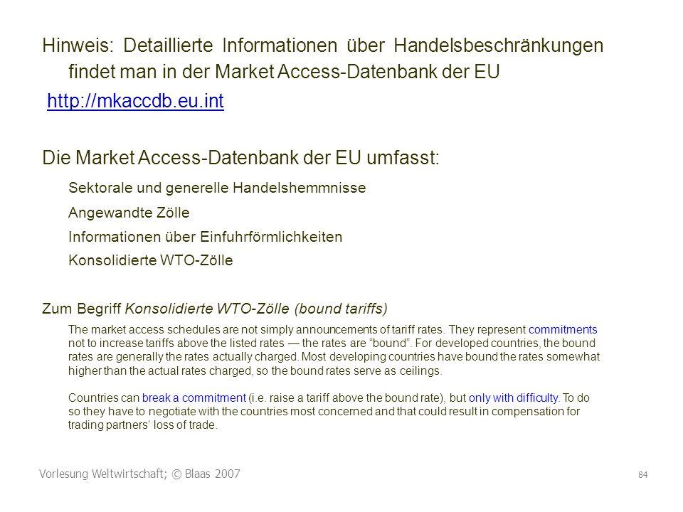 Vorlesung Weltwirtschaft; © Blaas 2007 84 Hinweis: Detaillierte Informationen über Handelsbeschränkungen findet man in der Market Access-Datenbank der