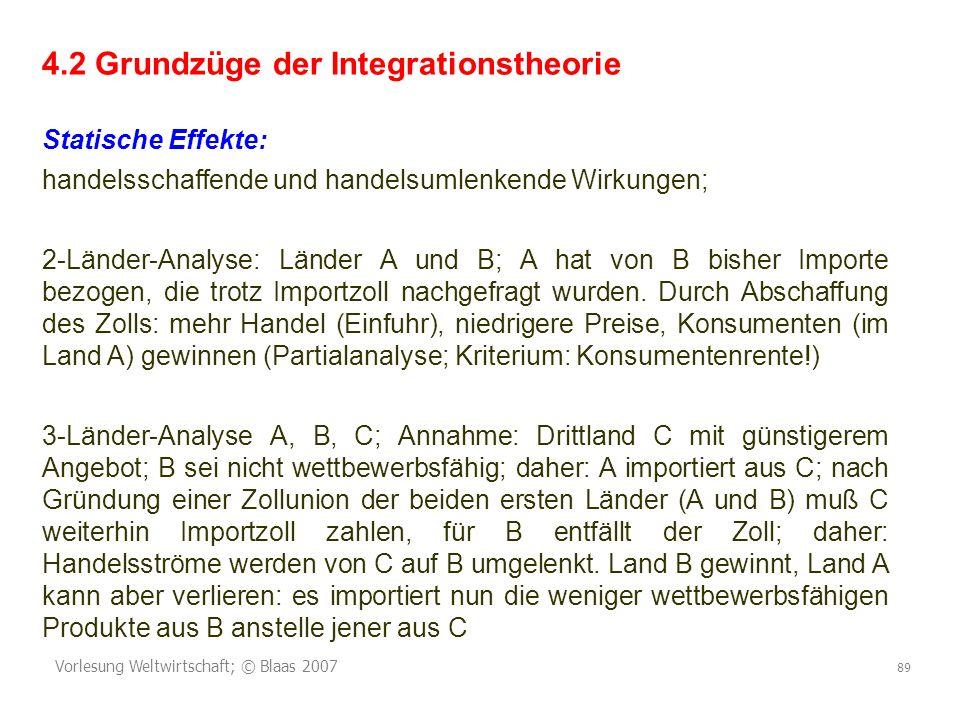Vorlesung Weltwirtschaft; © Blaas 2007 89 4.2 Grundzüge der Integrationstheorie Statische Effekte: handelsschaffende und handelsumlenkende Wirkungen;