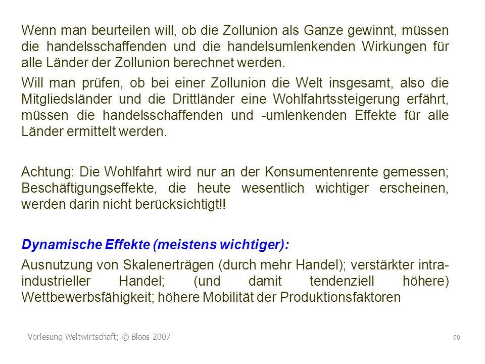 Vorlesung Weltwirtschaft; © Blaas 2007 90 Wenn man beurteilen will, ob die Zollunion als Ganze gewinnt, müssen die handelsschaffenden und die handelsu