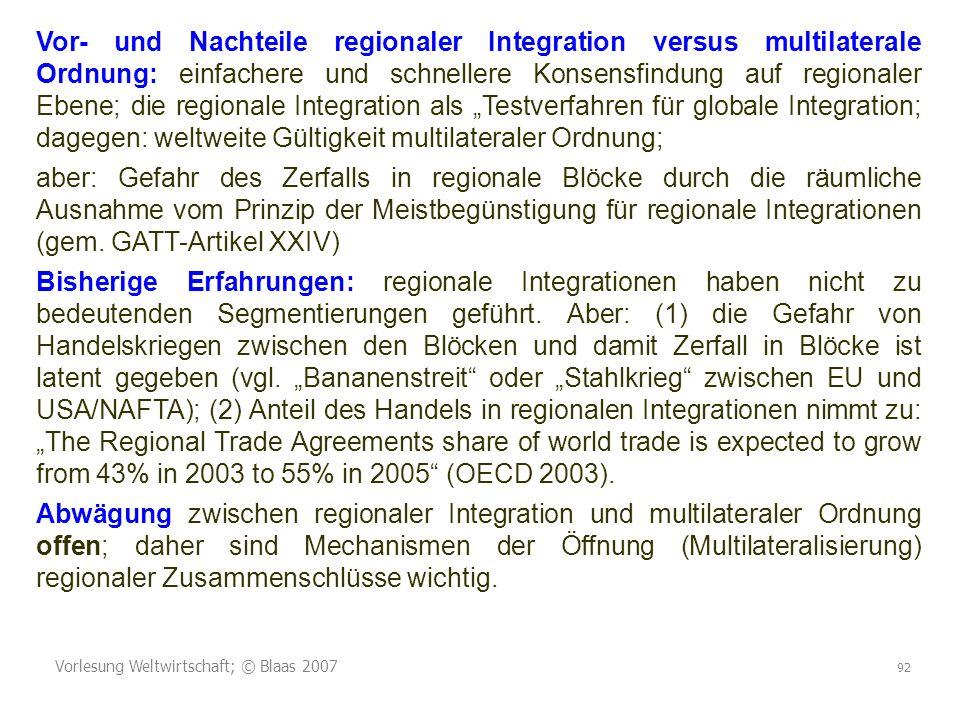 Vorlesung Weltwirtschaft; © Blaas 2007 92 Vor- und Nachteile regionaler Integration versus multilaterale Ordnung: einfachere und schnellere Konsensfin