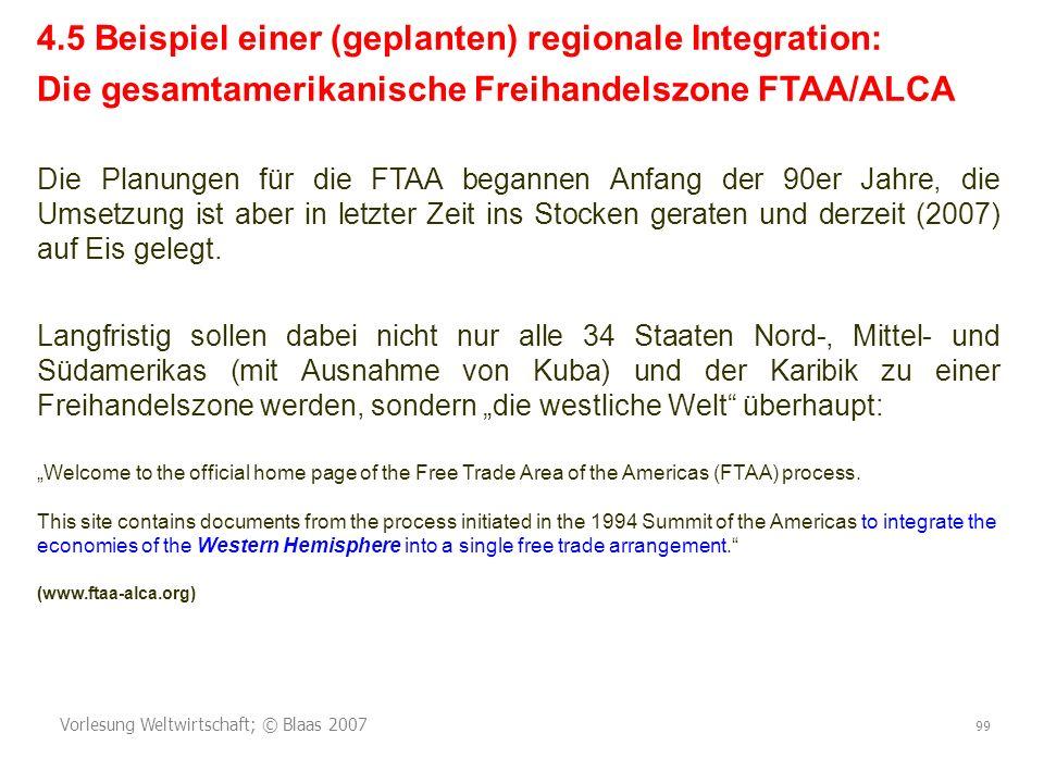 Vorlesung Weltwirtschaft; © Blaas 2007 99 4.5 Beispiel einer (geplanten) regionale Integration: Die gesamtamerikanische Freihandelszone FTAA/ALCA Die