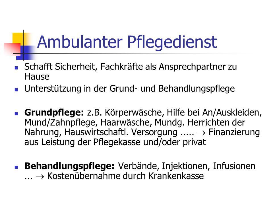 Ambulanter Pflegedienst Schafft Sicherheit, Fachkräfte als Ansprechpartner zu Hause Unterstützung in der Grund- und Behandlungspflege Grundpflege: z.B