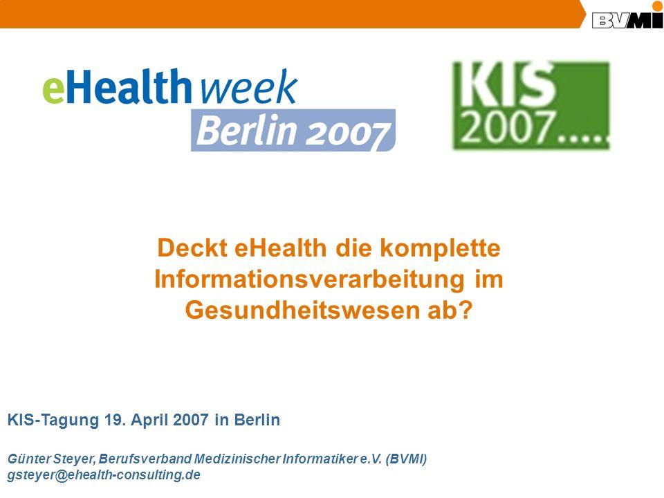 KIS-Tagung am 19. April 2007 in Berlin Günter Steyer, Berufsverband Medizinischer Informatiker e.V. (BVMI) gsteyer@ehealth-consulting.de Deckt eHealth