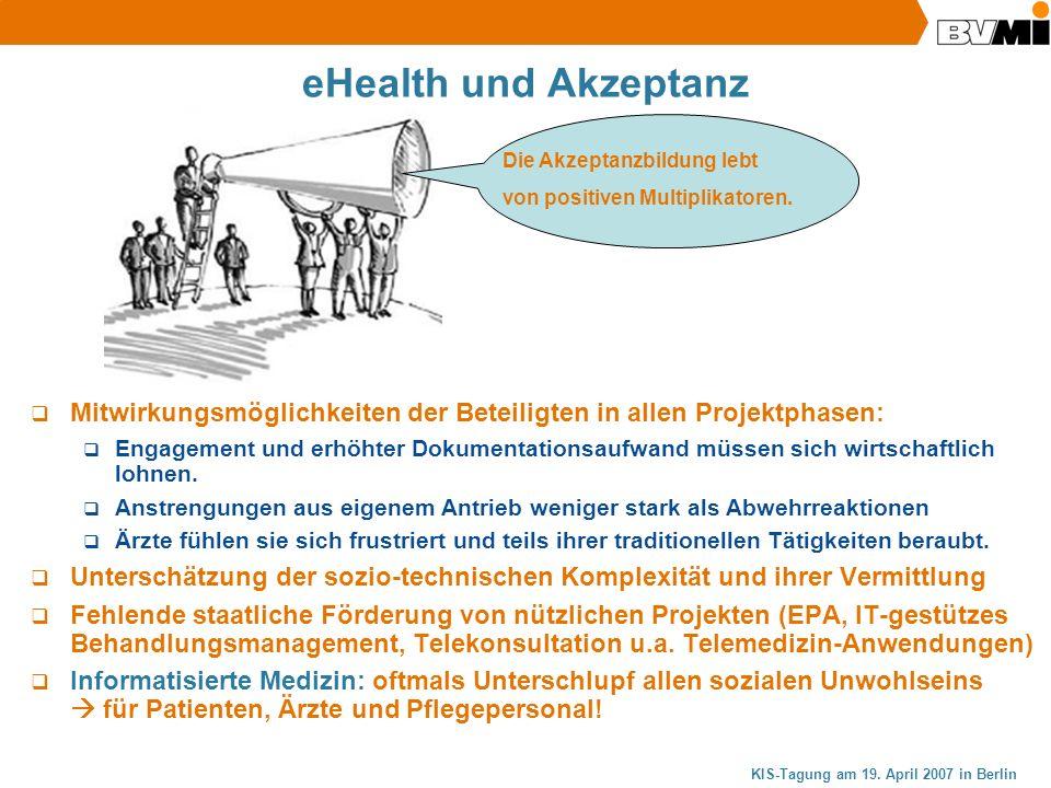 KIS-Tagung am 19. April 2007 in Berlin eHealth und Akzeptanz Mitwirkungsmöglichkeiten der Beteiligten in allen Projektphasen: Engagement und erhöhter