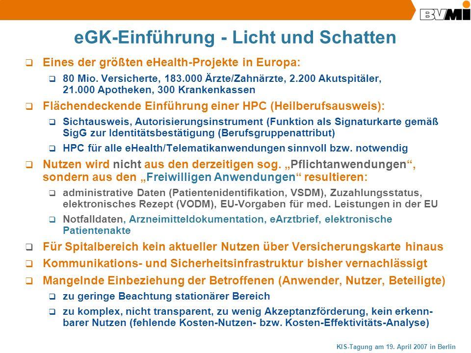 KIS-Tagung am 19. April 2007 in Berlin eGK-Einführung - Licht und Schatten Eines der größten eHealth-Projekte in Europa: 80 Mio. Versicherte, 183.000