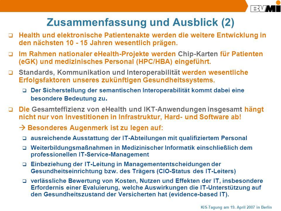KIS-Tagung am 19. April 2007 in Berlin Zusammenfassung und Ausblick (2) Health und elektronische Patientenakte werden die weitere Entwicklung in den n