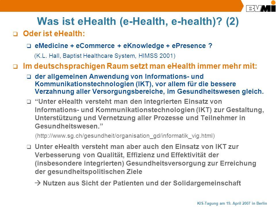 KIS-Tagung am 19. April 2007 in Berlin Was ist eHealth (e-Health, e-health)? (2) Oder ist eHealth: eMedicine + eCommerce + eKnowledge + ePresence ? (K