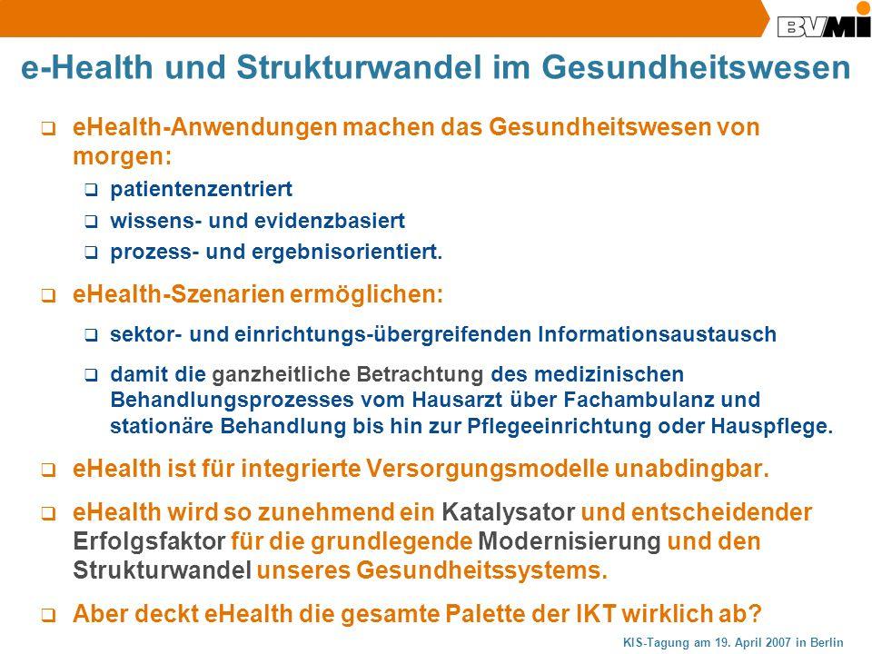 KIS-Tagung am 19. April 2007 in Berlin e-Health und Strukturwandel im Gesundheitswesen eHealth-Anwendungen machen das Gesundheitswesen von morgen: pat