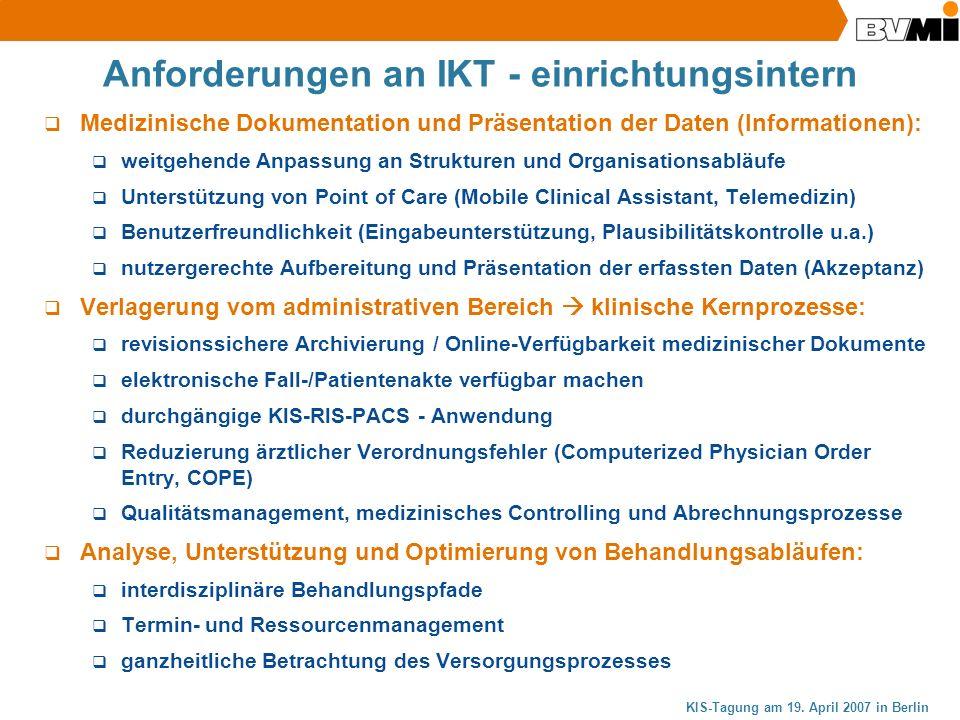 KIS-Tagung am 19. April 2007 in Berlin Anforderungen an IKT - einrichtungsintern Medizinische Dokumentation und Präsentation der Daten (Informationen)