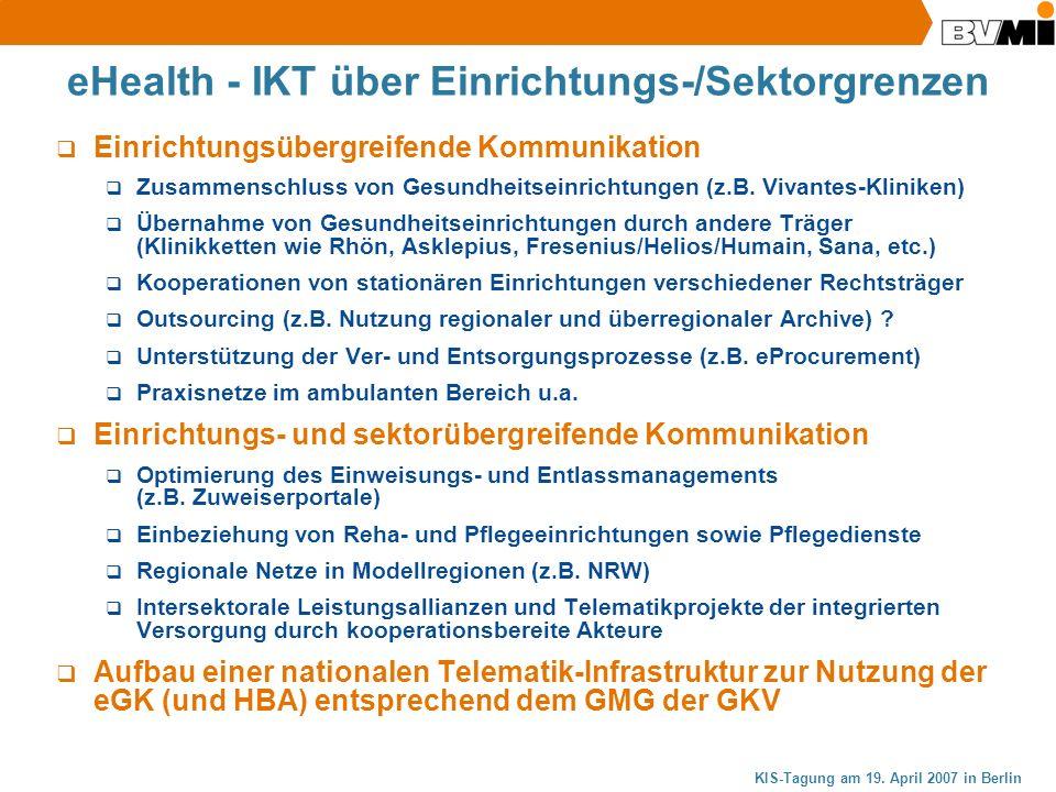 KIS-Tagung am 19. April 2007 in Berlin eHealth - IKT über Einrichtungs-/Sektorgrenzen Einrichtungsübergreifende Kommunikation Zusammenschluss von Gesu