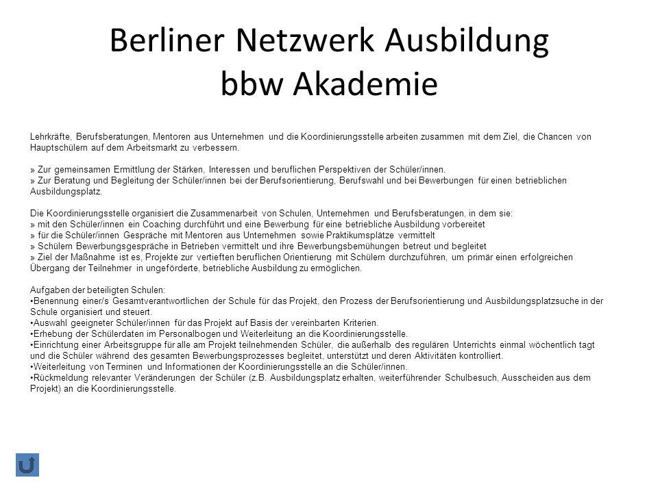 Berliner Netzwerk Ausbildung bbw Akademie Lehrkräfte, Berufsberatungen, Mentoren aus Unternehmen und die Koordinierungsstelle arbeiten zusammen mit dem Ziel, die Chancen von Hauptschülern auf dem Arbeitsmarkt zu verbessern.