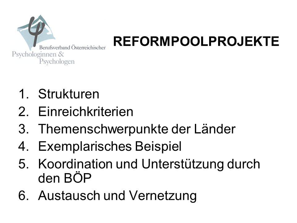 REFORMPOOLPROJEKTE 1.Strukturen 2.Einreichkriterien 3.Themenschwerpunkte der Länder 4.Exemplarisches Beispiel 5.Koordination und Unterstützung durch d