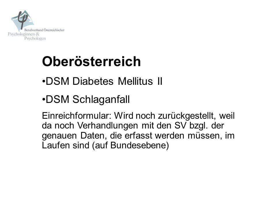 Oberösterreich DSM Diabetes Mellitus II DSM Schlaganfall Einreichformular: Wird noch zurückgestellt, weil da noch Verhandlungen mit den SV bzgl. der g