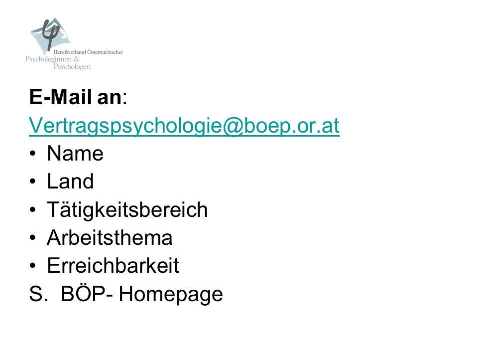 E-Mail an: Vertragspsychologie@boep.or.at Name Land Tätigkeitsbereich Arbeitsthema Erreichbarkeit S. BÖP- Homepage