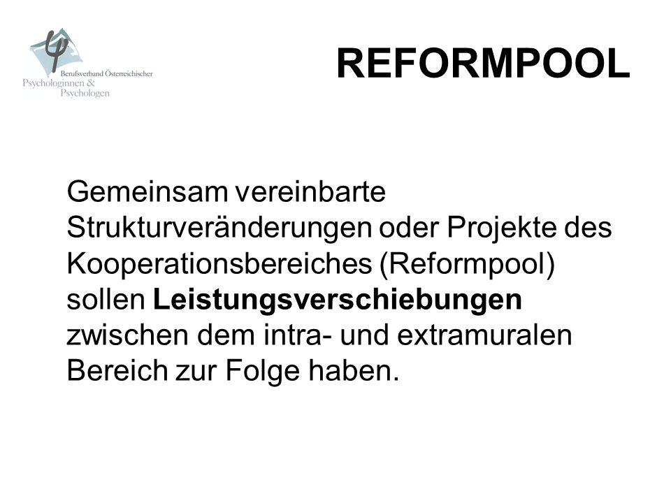 REFORMPOOL Gemeinsam vereinbarte Strukturveränderungen oder Projekte des Kooperationsbereiches (Reformpool) sollen Leistungsverschiebungen zwischen de