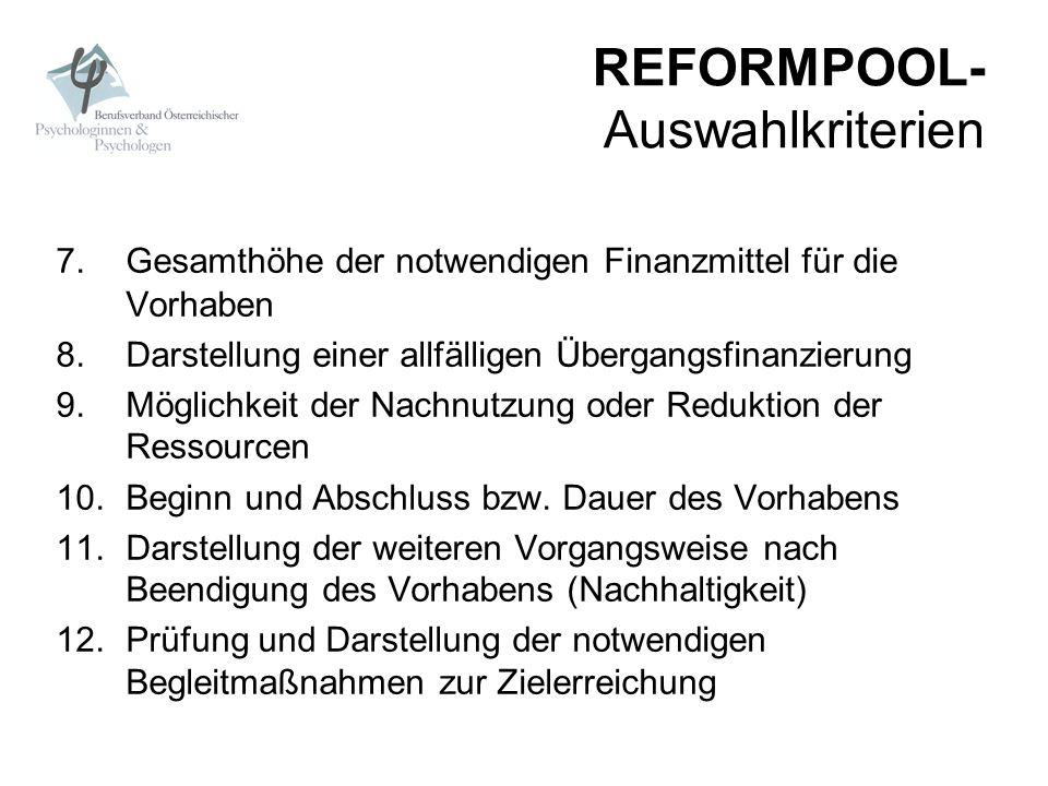 REFORMPOOL- Auswahlkriterien 7. Gesamthöhe der notwendigen Finanzmittel für die Vorhaben 8.Darstellung einer allfälligen Übergangsfinanzierung 9.Mögli