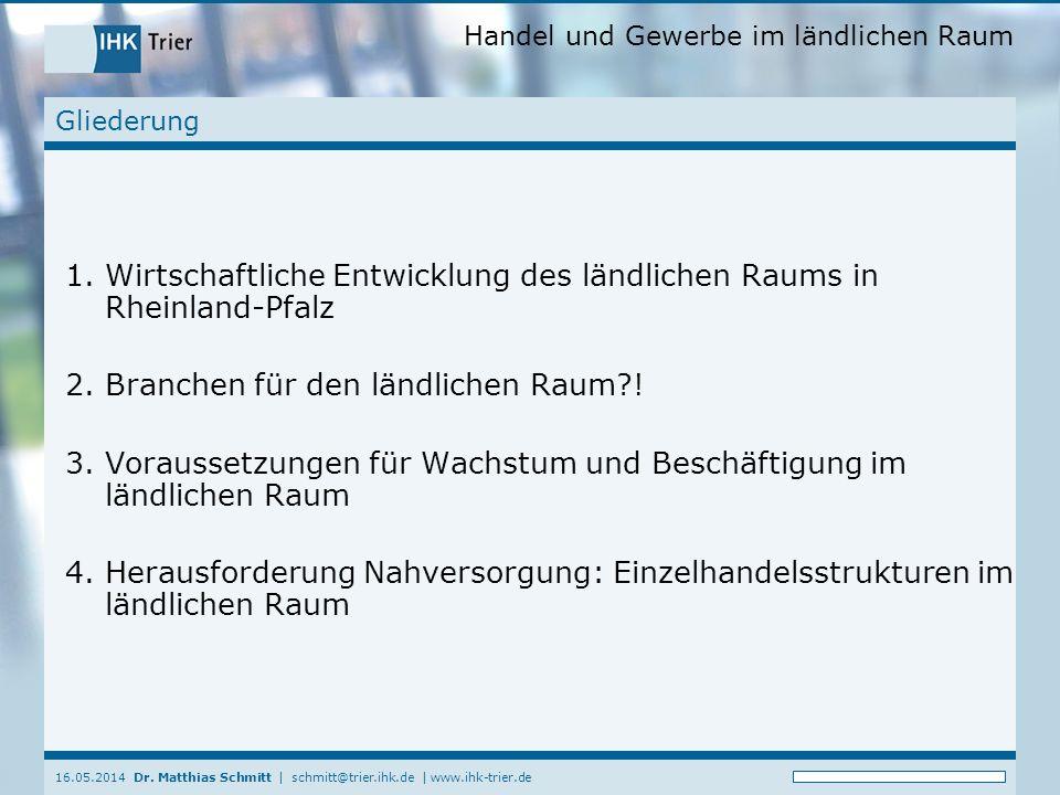 Handel und Gewerbe im ländlichen Raum 16.05.2014 Dr. Matthias Schmitt | schmitt@trier.ihk.de | www.ihk-trier.de Gliederung 1.Wirtschaftliche Entwicklu