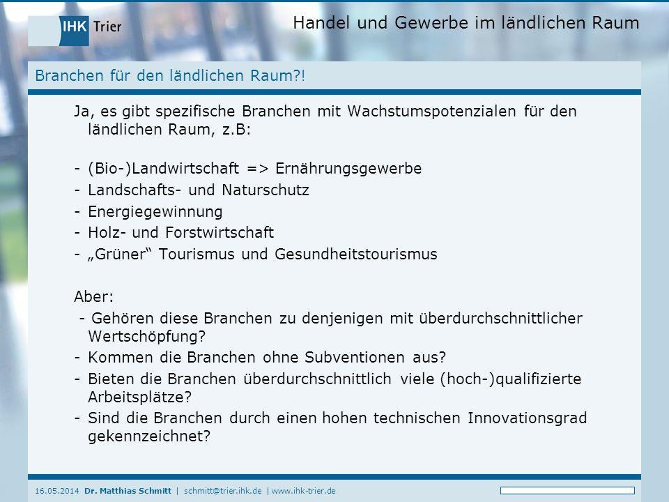 Handel und Gewerbe im ländlichen Raum 16.05.2014 Dr. Matthias Schmitt | schmitt@trier.ihk.de | www.ihk-trier.de Branchen für den ländlichen Raum?! Ja,