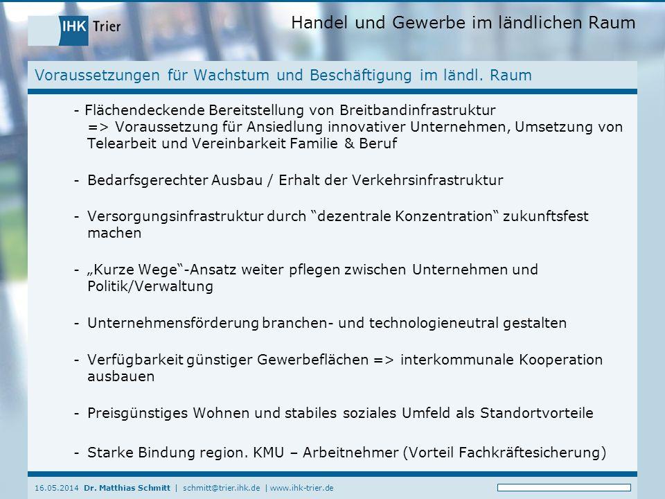 Handel und Gewerbe im ländlichen Raum 16.05.2014 Dr. Matthias Schmitt | schmitt@trier.ihk.de | www.ihk-trier.de Voraussetzungen für Wachstum und Besch