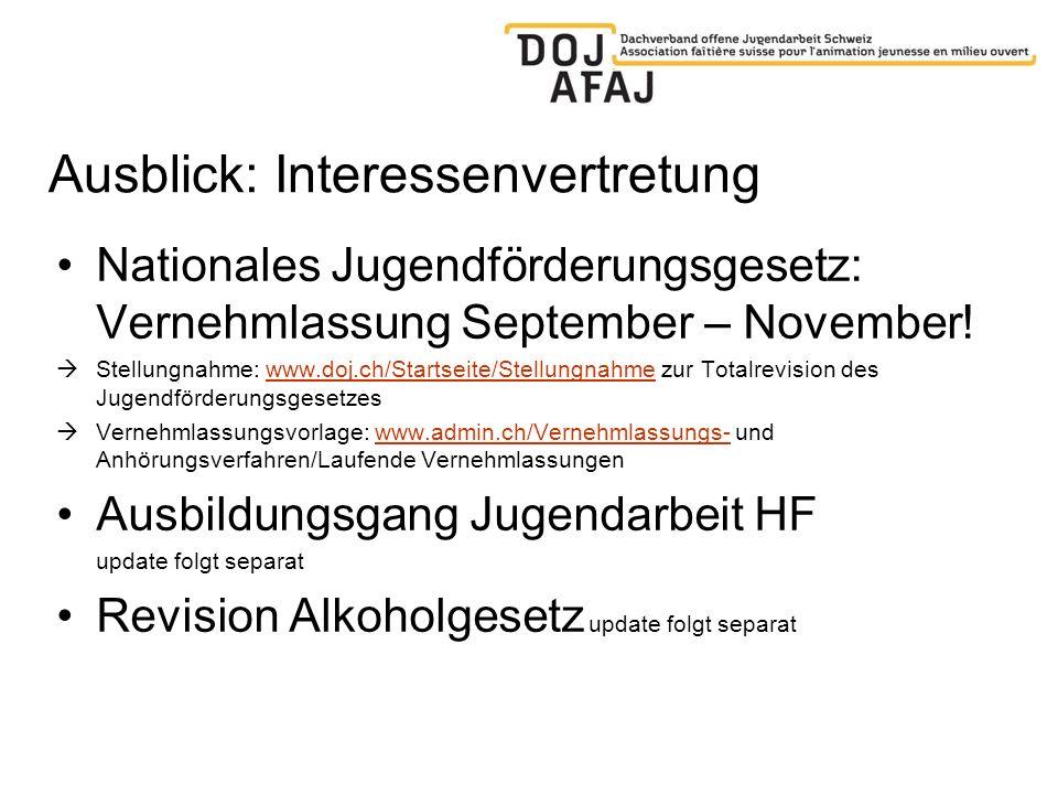 Ausblick: Interessenvertretung Nationales Jugendförderungsgesetz: Vernehmlassung September – November! Stellungnahme: www.doj.ch/Startseite/Stellungna