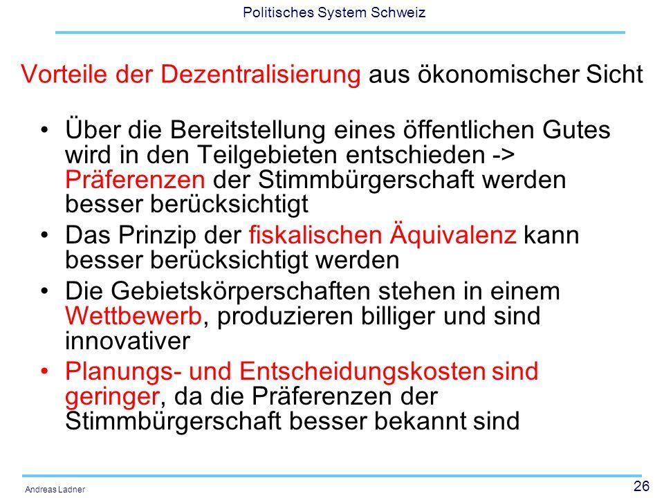 26 Politisches System Schweiz Andreas Ladner Vorteile der Dezentralisierung aus ökonomischer Sicht Über die Bereitstellung eines öffentlichen Gutes wi