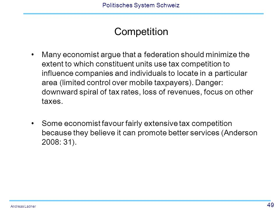 49 Politisches System Schweiz Andreas Ladner Competition Many economist argue that a federation should minimize the extent to which constituent units