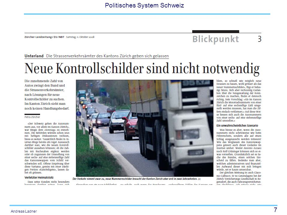 8 Politisches System Schweiz Andreas Ladner Mörgeli: Keine EU-Schilder SVP-Nationalrat Christoph Mörgeli reichte bereits eine Motion ein, mit der er den Bundesrat beauftragen will, auf den Nummernschildern das Schweizer Wappen und die Kantonswappen zu belassen.