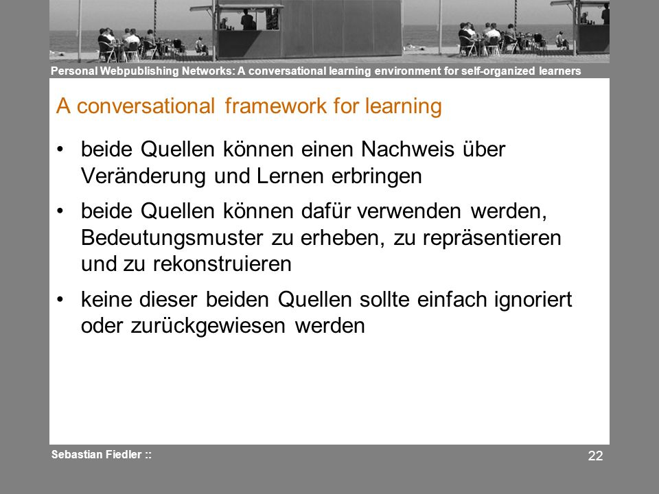 Personal Webpublishing Networks: A conversational learning environment for self-organized learners Sebastian Fiedler :: 22 A conversational framework